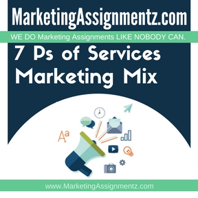 7 Ps of Services Marketing Mix Assignment Help
