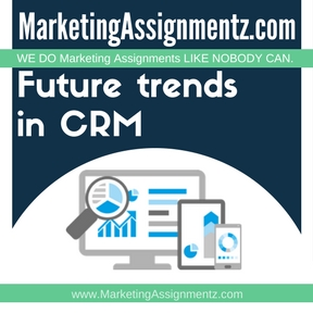 Future trends in CRM Assignment Help