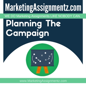 Planning The Campaign Assignment Help