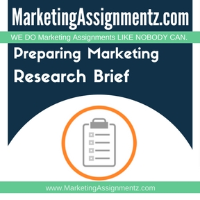 Preparing Marketing Research Brief Assignment Help